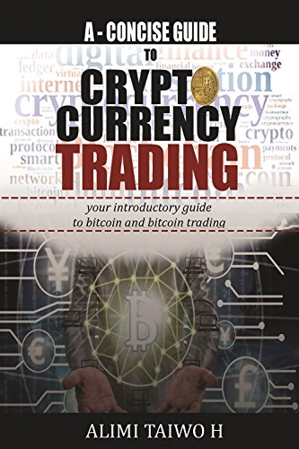 A GUIDE TO BITCOIN TRADING AND CRYPTOCURRENCY TRADING  YOUR INTRODUCTORY GUIDE TO BITCOIN TRADING AND ALTCOIN TRADING