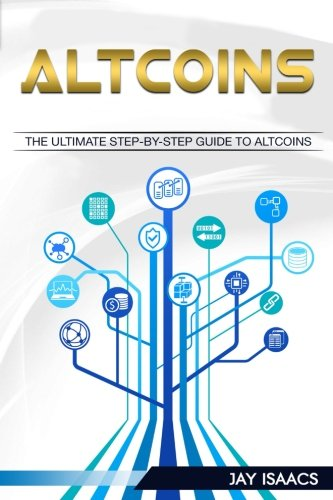Altcoins  The ultimate guide to take you from beginner to expert on altcoins (Bitcoin  Ethereum  Dodgecoin Ripple  Litecoin  Siacoin  DASH  Monero      Guide To Cryptocurrency Coins) (Volume 3)