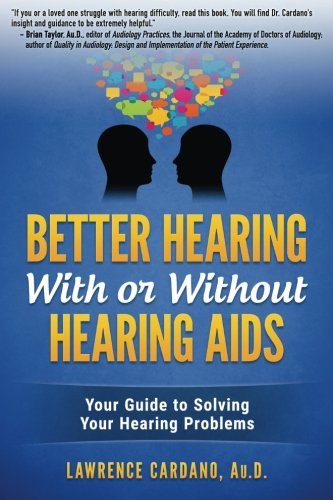 Better Hearing With or Without Hearing Aids  Your Guide to Solving Your Hearing Problems
