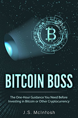 Bitcoin Boss  The One-Hour Guidance You Need Before Investing in Bitcoin or Other Cryptocurrency (Clear Explanations of Bitcoin  Blockchain Technology  Other Cryptos Plus Potential and Risks)