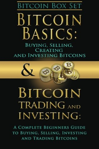 Bitcoin Box Set  Bitcoin Basics and Bitcoin Trading and Investing - The Digital Currency of the Future (bitcoin  bitcoins  litecoin  litecoins  crypto-currency) (Volume 3)