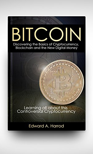 Bitcoin  Discovering the Basics of Cryptocurrency  Blockchain  Litecoin  Altcoin  Dash  Dogecoin  Smart Contracts  Coinbase Wallet   Trading  Mining  Currency Rate Exchange and the New Digital Money