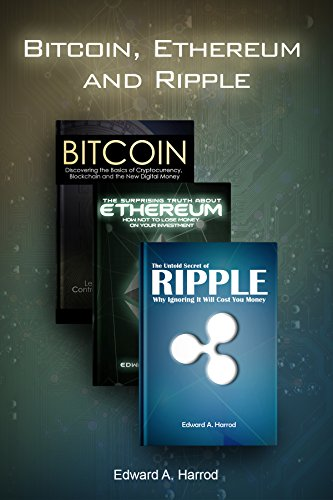 Bitcoin  Ethereum and Ripple  How You Can Make Money with Investing  Trading and Mining Cryptocurrencies