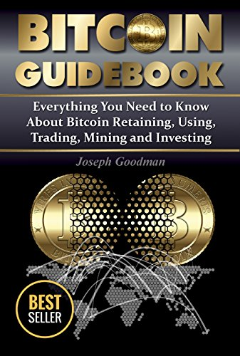 Bitcoin Guidebook  Everything You Need to Know About Bitcoin  Saving  Using  Mining  Trading  and Investing (bitcoin mining  crypto currency  buy bitcoin  bitcoin book  how to buy bitcoin)