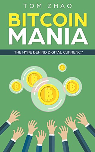 Bitcoin Mania  The Hype Behind Digital Currency (Cryptocurrency  Trading  Buying  Selling  Altcoins  Ethereum  Litecoin  Block Chain  Investing  Digital Wallet  Mining  Ripple)