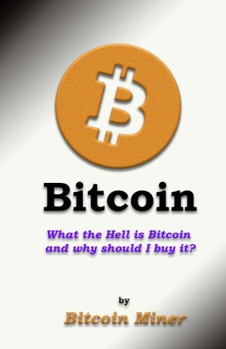 Bitcoin  What the Hell is Bitcoin and why should I buy it  (Bitcoin  Digital Currencies  Cryptocurrencies) (Volume 1)