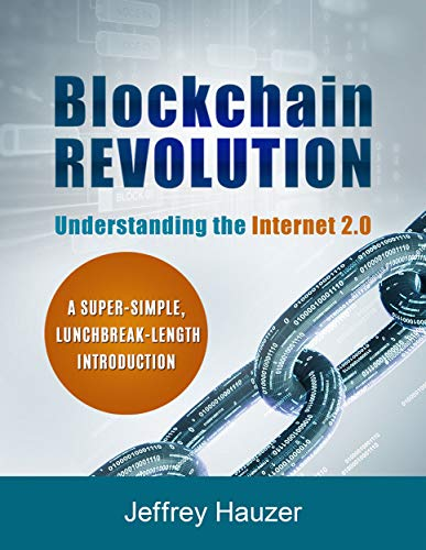 Blockchain Revolution  Understanding the Internet 2 0  A Super-Simple  Lunchbreak-Length Introduction