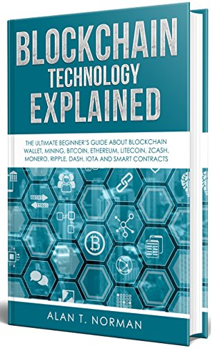 Blockchain Technology Explained  The Ultimate Beginner's Guide About Blockchain Wallet  Mining  Bitcoin  Ethereum  Litecoin  Zcash  Monero  Ripple  Dash  IOTA and Smart Contracts