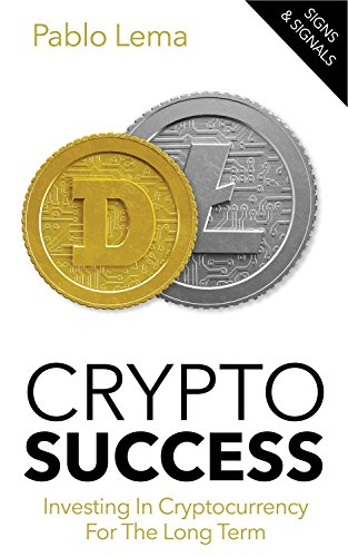 Crypto Success  Crypto Success  Investing in Cryptocurrency for the Long Term – An Essential Primer for Every Investor