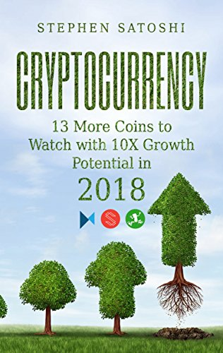 Cryptocurrency  13 More Coins to Watch with 10X Growth Potential in 2018