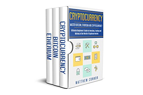 Cryptocurrency  3 manuscripts to Ultimate Beginners Guide to Master Bitcoin  Ethereum and Cryptocurrency - Investing  Trading and Mining in the World of Cryptocurrencies