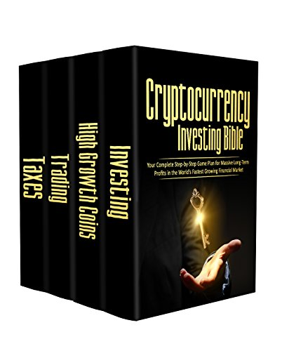 Cryptocurrency Investing Bible  Your Complete Step-by-Step Game Plan for Massive Long-Term Profits in the World's Fastest Growing Market