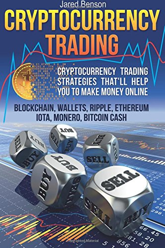 Cryptocurrency Trading  Cryptocurrency Trading Strategies That ll Help You to Make Money Online  Blockchain  Wallets  Ripple  Ethereum  IOTA  Monero  Bitcoin Cash
