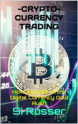 Cryptocurrency Trading  How to profit in the Digital Currency Gold Rush