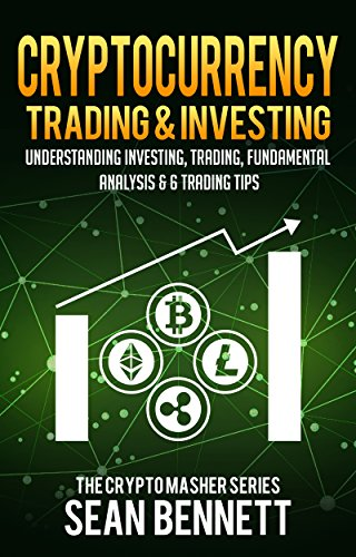 Cryptocurrency Trading   Investing  Understanding Crypto Trading  Technical Analysis   6 Trading Tips for Beginners (Full Guide to Bitcoin   Altcoin Trading      Trading) (The Cryptomasher Series Book 5)