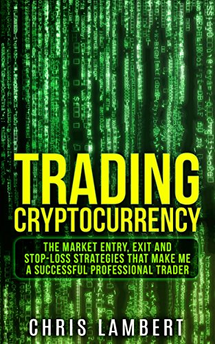 Cryptocurrency  the Buy  Sell  Holding and Stop-Loss Strategies that made me  100 000 by Trading Cryptocurrency (Cryptocurrency Trading Secrets Book 2)