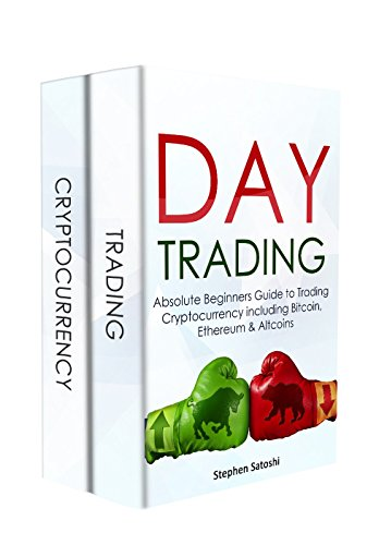 Day Trading  2 Manuscripts - Absolute Beginners Guide to Trading Cryptocurrency including Bitcoin  Ethereum   Altcoins