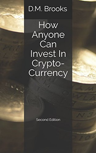 How Anyone Can Invest In Crypto-Currency  The Non-Techie Guide to Investing Successfully in Bitcoin and other Crypto-Coins