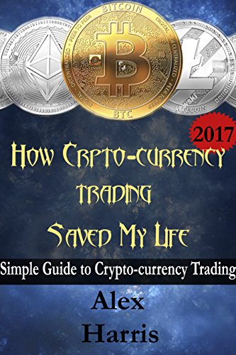 How Crypto Currency Trading Saved My Life  A simple guide to crypto currency trading