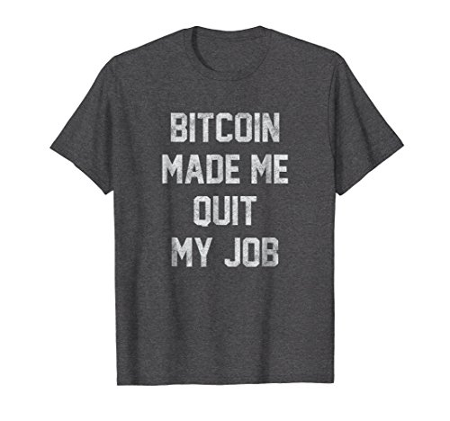 Mens Bitcoin Made Me Quit My Job Funny Bitcoin Gift T-Shirt XL Dark Heather