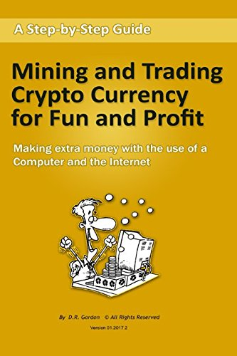 Mining and Trading Crypto Currency for Fun and Profit  Making extra money with the use of a computer and the Internet