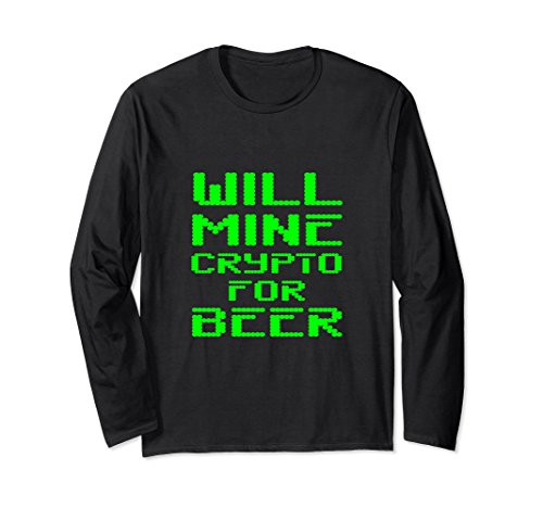 Will Mine Crypto For Beer Altcoin Miner Gift Long Sleeve T