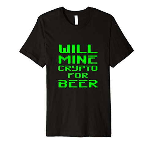 Will Mine Crypto For Beer Altcoin Miner Gift Tee Shirt