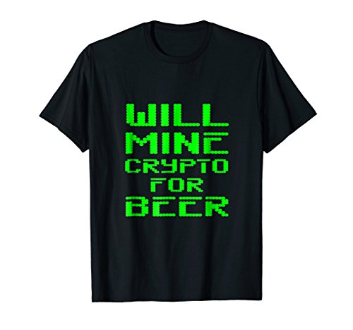 Will Mine Crypto For Beer Crypto Currency Miner Gift T Shirt