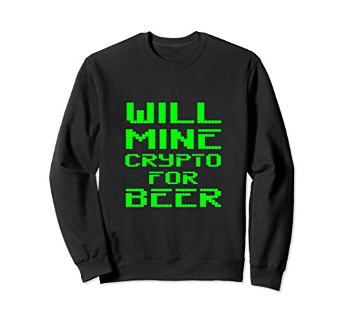 Will Mine Crypto For Beer Cryptocoin Miner Gift Sweatshirt