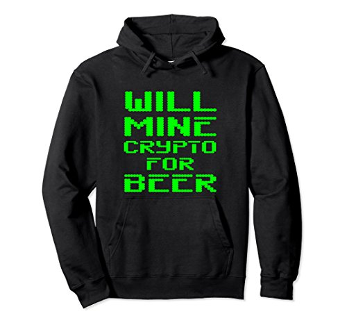 Will Mine Crypto For Beer Cryptocurrency Miner Gift Hoodie