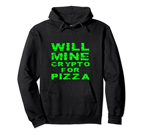 Will Mine Crypto For Pizza Crypto Currency Miner Gift Hoodie
