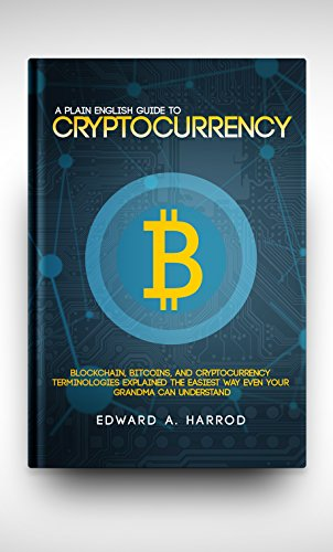 A Plane English Guide To Cryptocurrency  Blockchain  Bitcoins  Altcoins  and Cryptocurrency Terminologies Explained The Easiest Way Even Your GrandMa Can Understand