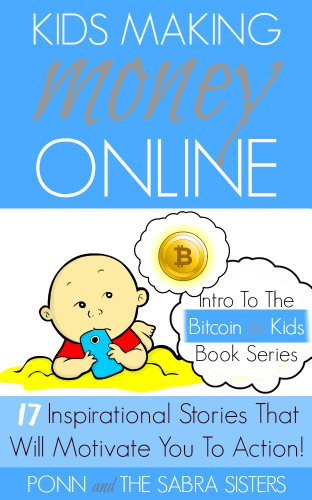 Bitcoin Beginner for Kids Trilogy - The Primer  Kids Making Money Online - 17 Inspirational Bitcoin Stories That Will Motivate You To Action