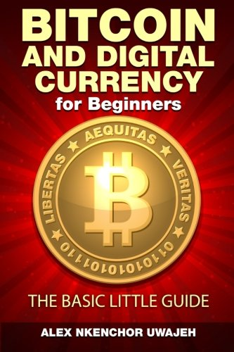 Bitcoin and Digital Currency for Beginners  The Basic Little Guide