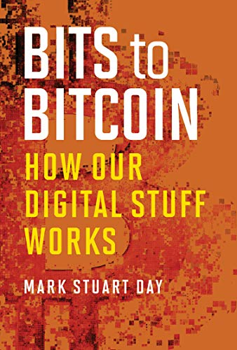 Bits to Bitcoin  How Our Digital Stuff Works (The MIT Press)