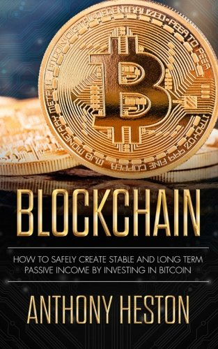 Blockchain  How to Safely Create Stable and Long-term Passive Income by Investing in Bitcoin (The Digital Currency Era) (Volume 2)
