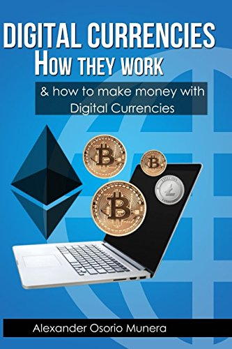 Digital Currencies How They Work  And How to Make Money with Digital Currencies