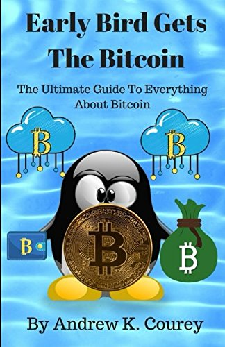 Early Bird Gets The Bitcoin  The Ultimate Guide To Everything About Bitcoin