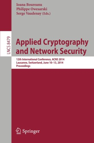 Applied Cryptography and Network Security  12th International Conference  ACNS 2014  Lausanne  Switzerland  June 10-13  2014  Proceedings (Lecture Notes in Computer Science)