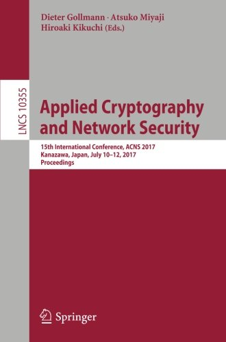 Applied Cryptography and Network Security  15th International Conference  ACNS 2017  Kanazawa  Japan  July 10-12  2017  Proceedings (Lecture Notes in Computer Science)