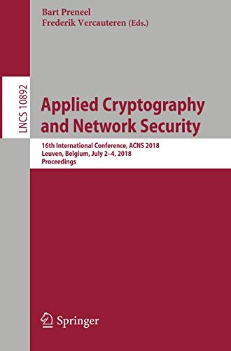 Applied Cryptography and Network Security  16th International Conference  ACNS 2018  Leuven  Belgium  July 2-4  2018  Proceedings (Lecture Notes in Computer Science)