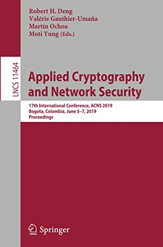 Applied Cryptography and Network Security  17th International Conference  ACNS 2019  Bogota  Colombia  June 5-7  2019  Proceedings (Lecture Notes in Computer Science)