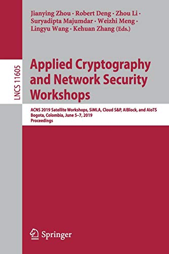Applied Cryptography and Network Security Workshops  ACNS 2019 Satellite Workshops  SiMLA  Cloud S P  AIBlock  and AIoTS  Bogota  Colombia  June 5-7      (Lecture Notes in Computer Science)