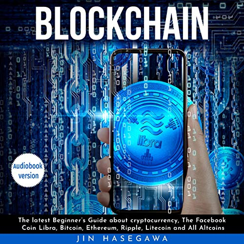 Blockchain  The Latest Beginner's Guide about Cryptocurrency  the Facebook Coin Libra  Bitcoin  Ethereum  Ripple  Litecoin  and All Altcoins