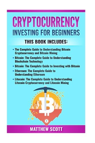 Cryptocurrency  This Book Includes  Bitcoin Cryptocurrency  Bitcoin Mining  Bitcoin Investing  Ethereum  Litecoin