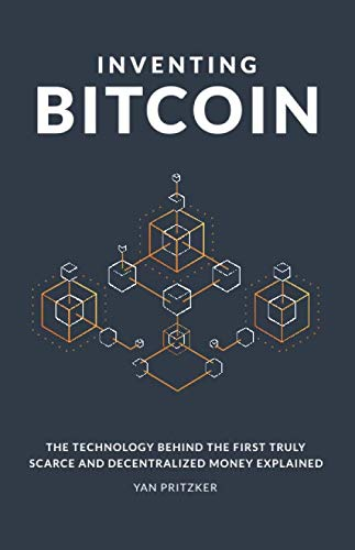 Inventing Bitcoin  The Technology Behind the First Truly Scarce and Decentralized Money Explained