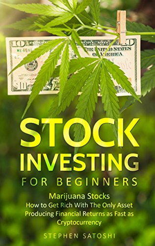 Stock Investing for Beginners  Marijuana Stocks - How to Get Rich With The Only Asset Producing Financial Returns as Fast as Cryptocurrency