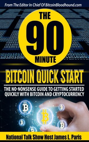 The 90 Minute Bitcoin Quick Start  The No Nonsense Guide To Getting Started Quickly With Bitcoin And Cryptocurrency