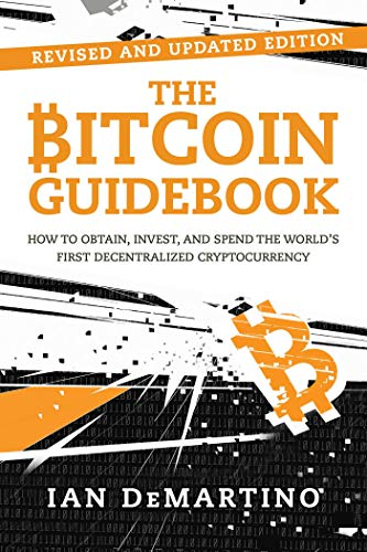 The Bitcoin Guidebook  How to Obtain  Invest  and Spend the World's First Decentralized Cryptocurrency