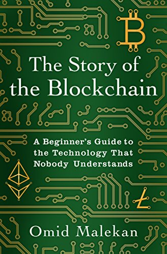 The Story of the Blockchain  A Beginner's Guide to the Technology Nobody Understands